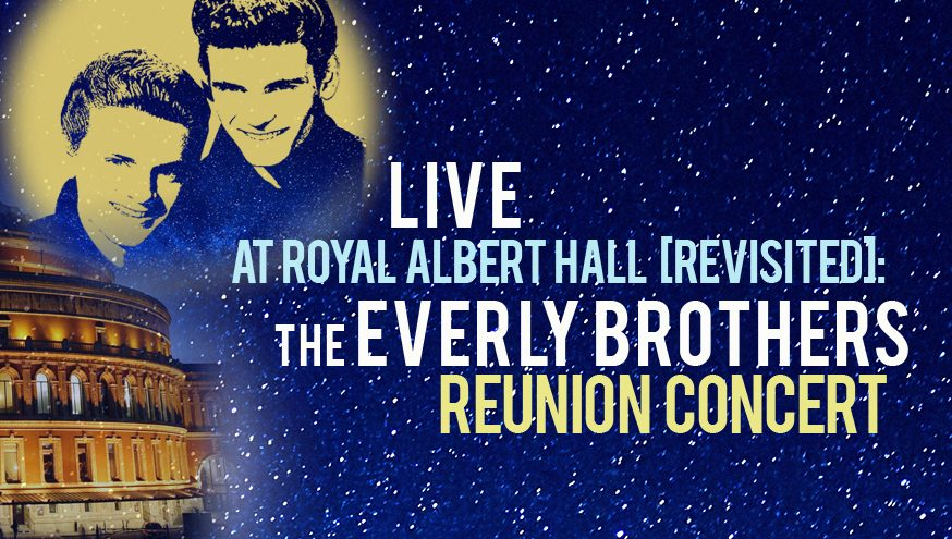 The Everly Brothers Reunion Concert: Live at Royal Albert Hall [REVISITED]